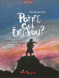 Poètes, qui êtes-vous ? : de Hugo à Rimbaud, 18 poètes se dévoilent
