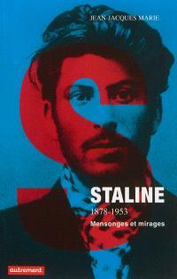 Staline, 1878-1953 : mensonges et mirages