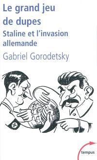 Le grand jeu de dupes : Staline et l'invasion allemande