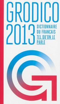 Grodico 2013 : dictionnaire du français tel qu'on le parle