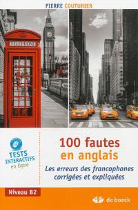 100 fautes en anglais : les erreurs des francophones corrigées et expliquées : niveau B2