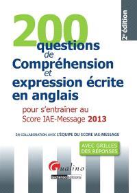 200 questions de compréhension et expression écrite en anglais pour s'entraîner au Score IAE-Message 2013 : avec grilles des réponses