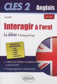 CLES 2 anglais, interagir à l'oral : le débat, training and keys : B2-B2+