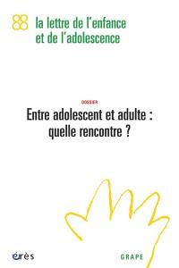 Lettre de l'enfance et de l'adolescence (La). n° 88, Entre adolescent et adulte : quelle rencontre ?