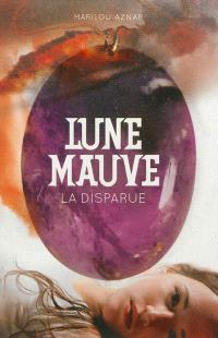 Lune mauve. Volume 1, La disparue