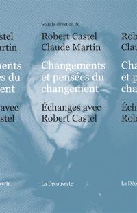 Changements et pensées du changement : échanges avec Robert Castel