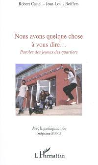 Nous avons quelque chose à vous dire... : paroles des jeunes des quartiers : forums Chances & quartiers, Ecole de la deuxième chance de Marseille, 2008 & 2009