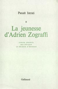 Oeuvres. Volume 2, La jeunesse d'Adrien Zograffi