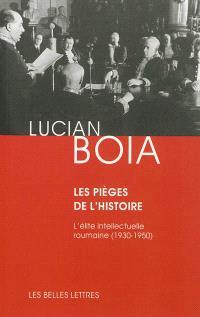 Les pièges de l'histoire : l'élite intellectuelle roumaine entre 1930 et 1950