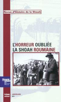 Revue d'histoire de la Shoah. n° 194, L'horreur oubliée : la Shoah roumaine