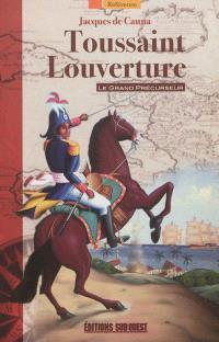 Toussaint Louverture : le grand précurseur