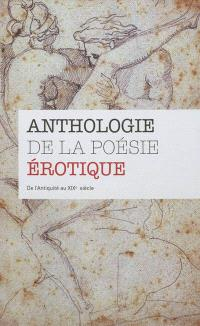 Anthologie de la poésie érotique : de l'Antiquité au XIXe siècle