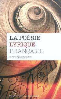 La poésie lyrique française : du Moyen Age aux symbolistes