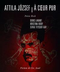 Attila Jozsef, à coeur pur : poésie rock