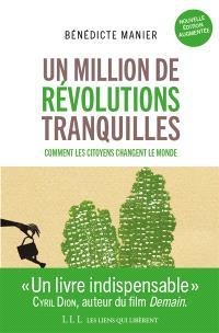 Un million de révolutions tranquilles : travail, environnement, santé, argent, habitat... : comment les citoyens transforment le monde