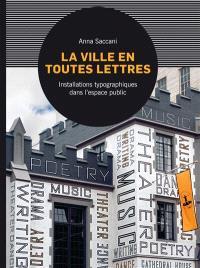 La ville en toutes lettres : installations typographiques dans l'espace public