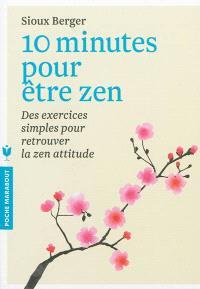 10 minutes pour être zen : des exercices simples pour retrouver la zen attitude