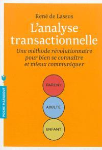 L'analyse transactionnelle : une méthode révolutionnaire pour bien se connaître et mieux communiquer
