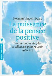 La puissance de la pensée positive : des méthodes simples et efficaces pour réussir votre vie
