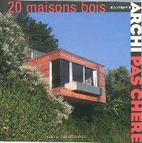 Archi pas chère. Volume 4, 20 maisons bois