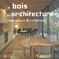 Le bois en architecture : innovations & esthétique