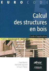 Calcul des structures en bois : guide d'application : amendement A1 + feu + vent