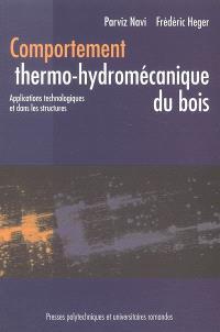 Comportement thermo-hydromécanique du bois : applications technologiques et dans les structures