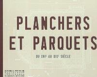 Planchers et parquets : du XVIe au XIXe siècle
