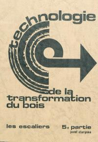 Technologie de la transformation du bois. Volume 5, Les escaliers