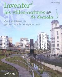 Inventer les villes-natures de demain... : gestion différenciée, gestion durable des espaces verts