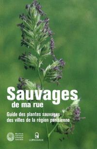 Sauvages de ma rue : guide des plantes sauvages des villes de la région parisienne
