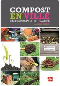 Compost en ville : lombricompostage et petits jardins