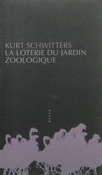 La loterie du jardin zoologique; Die zoologische garten-lotterie. Suivi de Anti-dada & Merz