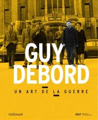 Guy Debord : un art de la guerre : exposition, Paris, Bibliothèque nationale de France, site Tolbiac, du 27 mars au 30 juin 2013