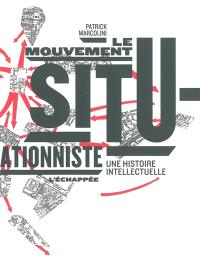 Le mouvement situationniste : une histoire intellectuelle