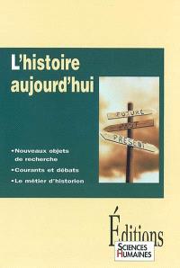 L'histoire aujourd'hui : nouveaux objets de recherche, courants et débats, le métiers d'historien