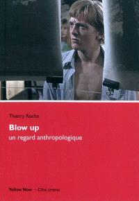 Blow up, un regard anthropologique : affleurer la surface du monde