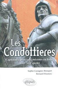 Les condottieres : capitaines, princes et mécènes en Italie : XIIIe-XVIe siècles