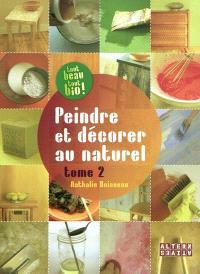 Peindre et décorer au naturel. Volume 2, Recettes d'enduits, de peintures et de patines écologiques