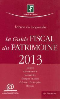 Le guide fiscal du patrimoine 2013 : Bourse, assurance-vie, immobilier, épargne salariale, création d'entreprise, retraite