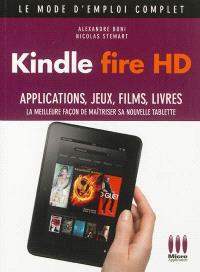 Kindle Fire HD : applications, jeux, films, livres : la meilleure façon de maîtriser sa nouvelle tablette