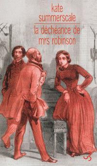 La déchéance de Mrs Robinson : journal intime d'une dame de l'époque victorienne