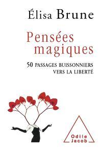 Pensées magiques : 50 passages buissonniers vers la liberté