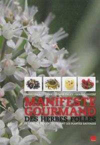 Manifeste gourmand des herbes folles : se faire du bien en dégustant les plantes sauvages