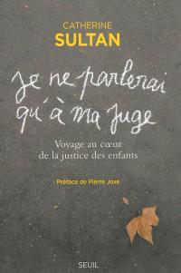Je ne parlerai qu'à ma juge : voyage au coeur de la justice des enfants