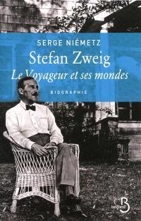 Stefan Zweig, le voyageur et ses mondes : biographie
