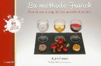 La méthode Franck : pour réussir à coup sûr vos accords plats-vins
