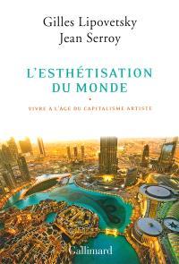 L'esthétisation du monde : vivre à l'âge du capitalisme artiste