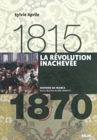 La Révolution inachevée, 1815-1870