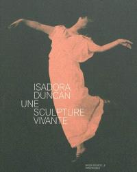 Isadora Duncan, 1877-1927 : une sculpture vivante : exposition, Paris, Musée Bourdelle, 20 novembre 2009-14 mars 2010